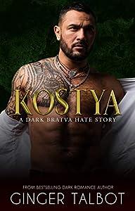 Kostya: A Dark Bratva Hate Story (Chicago Crime Family Book 3)