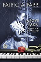 Above Parr: Memoir of a Child Prodigy (CD INCLUDED)