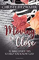 Moving in Close: 52 Bible Study Tips to Help You Know God
