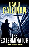 The Exterminator: (addictive Mike Delaney action crime & mystery thriller)