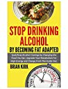 Stop drinking alcohol: Stop drinking alcohol by becoming fat adapted quit/stop alcohol cravings by changing the food you eat, upgrade your metabolism for ... drinking alcohol quit alcohol cravings)
