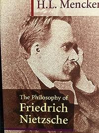 The Philosophy of Friedrich Nietzsche, the Original Classic: (H L Mencken Masterpiece Collection)