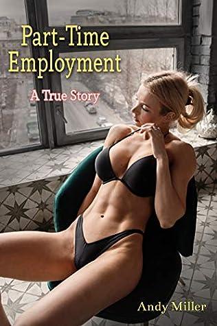 Part-Time Employment: A True Story (Hotwife, Cuckold, Interracial, Wife Sharing, Voyeur, Cheating, Alpha Male, Boss, Business, Black Man, White Woman, ... Older Man, Billionaire) (Rebecca Book 2)