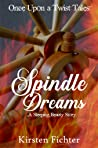 Spindle Dreams: A Sleeping Beauty Story (Once Upon a Twist Tales, #2)