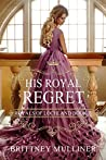 His Royal Regret (Royals of Lochland #2)