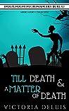 Till Death & A Matter of Death: Short Story Collection (Independent Necromancers' Bureau Book 0)