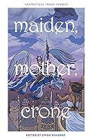 Maiden, Mother, Crone: Fantastical Trans Femmes