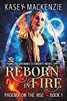 Reborn in Fire (Phoenix on the Rise Quartet #1; Untamed Elements #1)
