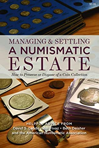 Managing and Settling a Numismatic Estate: How to Preserve and Dispose of a Coin Collection (Coin Collecting, Collectible Coins, Valuable Coins, Numismatics)