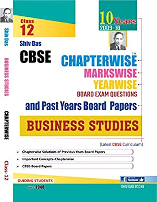Shiv Das CBSE Chapterwise Markswise Yearwise Board Exam Questions and Past Years Board Papers Business Studies for Class 12 (2019 Board Exam Edition)