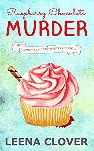Raspberry Chocolate Murder (Dolphin Bay #1)