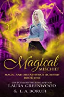 Magical Mischief (Magic And Metaphysics Academy, #1)