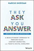 They Ask, You Answer: A Revolutionary Approach to Inbound Sales, Content Marketing, and Today's Digital Consumer, Revised & Updated