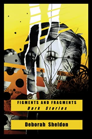 Figments and Fragments: Dark Stories