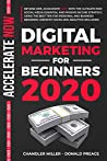 DIGITAL MARKETING FOR BEGINNERS 2020: BEYOND 2019, WITH THE ULTIMATE NEW PASSIVE INCOME STRATEGY, USING THE BEST TIPS FOR PERSONAL AND BUSINESS BRANDING (GROWTH HACKS AND ANALYTICS INCLUDED )