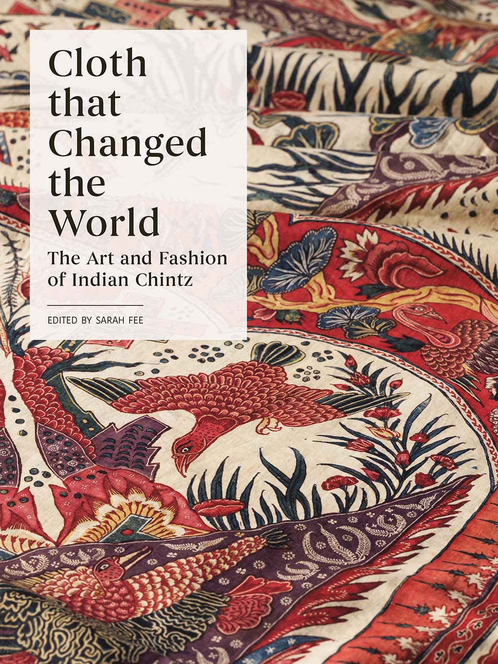 Cloth that Changed the World: The Art and Fashion of Indian Chintz