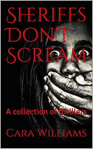 Sheriffs Don't Scream: A collection of thrillers