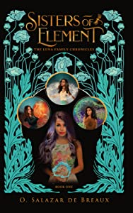 Sisters of Element: Book One of the Luna Family Chronicles
