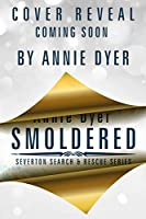 Smoldered: A brother's best friend/single dad/hot firefighter romance (Severton Search and Rescue Book 3)