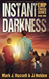 Instant Darkness: A Post Apocalyptic Survival Thriller (EMP Crisis Series Book 1)