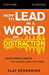 How to Lead in a World of Distraction Study Guide: Maximizing Your Influence by Turning Down the Noise