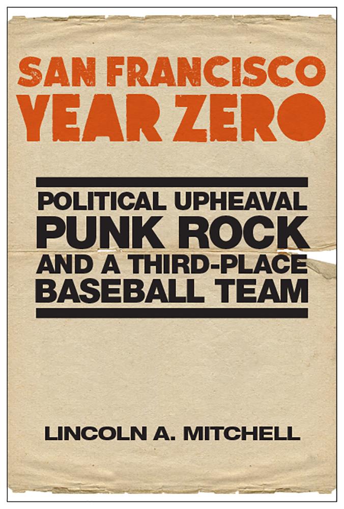 San Francisco Year Zero: Political Upheaval, Punk Rock and a Third-Place Baseball Team