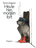 Heute hier, morgen fort: Here today, gone tomorrow