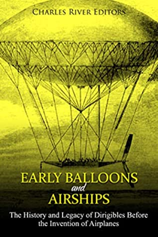 Early Balloons and Airships: The History and Legacy of Dirigibles Before the Invention of Airplanes