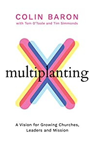 Multiplanting: A Vision for Growing Churches, Leaders and Mission