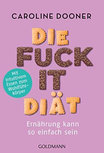 Die Fuck-it-Diät: Ernährung kann so einfach sein - Mit intuitivem Essen zum Wohlfühlkörper Caroline Dooner, Jochen Lehner