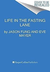 Life in the Fasting Lane: The Essential Guide to Making Intermittent Fasting Simple, Sustainable, and Enjoyable