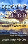 Becoming Lucid: Self-Awareness in Sleeping & Waking Life, Hypnotic Practice in Lucidity & Dreams