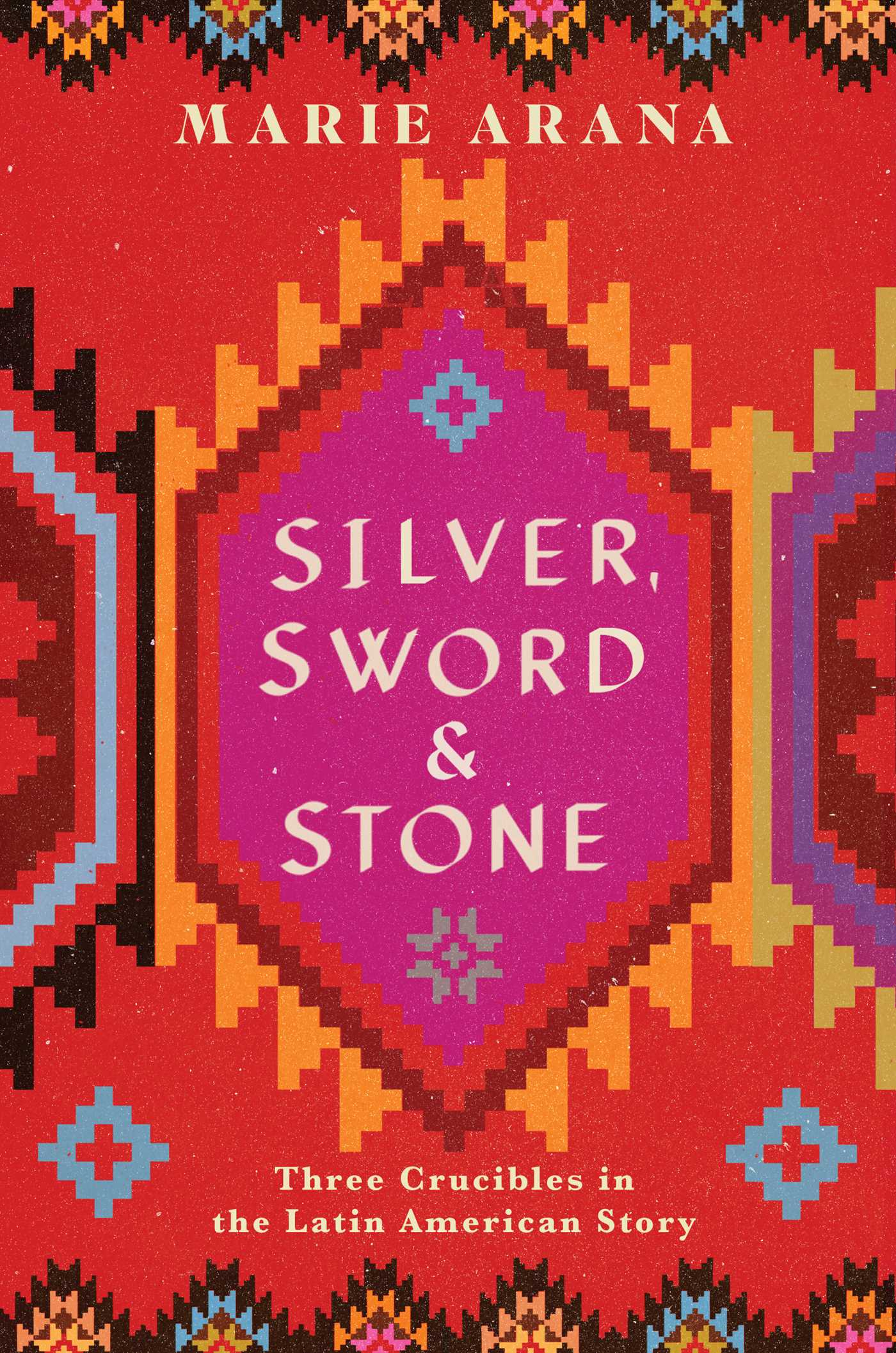 Silver, Sword, and Stone: Three Crucibles in the Latin American Story