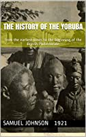 The history of the Yoruba: from the earliest times to the beginning of the British Protectorate