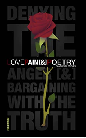 Love, Pain & Poetry: Denying The Anger & Bargaining With The Truth