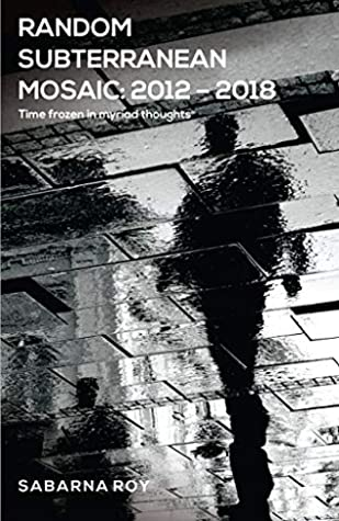 Random Subterranean Mosaic 2012 – 2018 - Time frozen in myriad thoughts ebook review