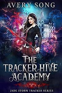 The Tracker Hive Academy: Year Three (Jade Storm Tracker #3)