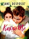 Know Me: Loving him...the secrets, the truth she discovers.-A Young Adult Romance Novel