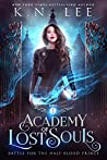 Academy of Lost Souls: A Dystopian Enemies to Lovers Academy Fantasy (Battle for the Half-Blood Princess Book 1)