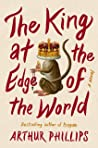The King at the Edge of the World by Arthur Phillips