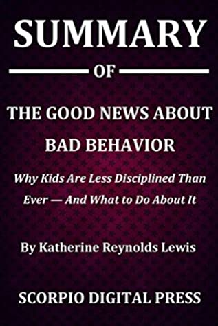 Why Kids Are Less Disciplined Than Ever And What to Do About It The Good News About Bad Behavior