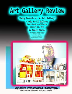 """Art Gallery Review """"Happy Moments at an Art Gallery"""" Craig Krull Gallery Santa Monica California January 26, 2017 by Grace Divine: The Photographic Images are Digitized and do NOT display what the art looks like in the gallery 1st Amendment Reasonable F"""