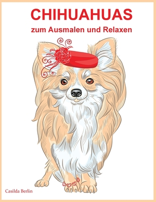 Chihuahuas - Zum Ausmalen Und Relaxen: Malbuch F�r Erwachsene By