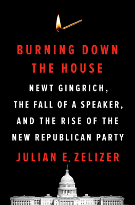 Burning Down the House - Julian E. Zelizer