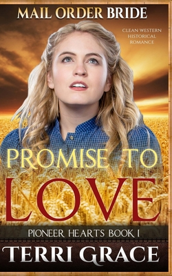 Mail Order Bride: Promise to Love: Clean Western Historical Romance