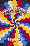 The Ice Cream Man and Other Stories by Sam Pink