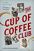 The Cup of Coffee Club: 11 Players and Their Brush with Baseball History