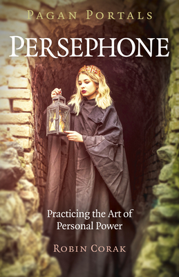 Pagan Portals - Persephone: Practicing the Art of Personal Power