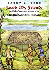 Jacob My Friend: His 17Th Century Account of the Susquehannock Indians