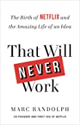 That Will Never Work: The Birth of Netflix and the Amazing Life of an Idea